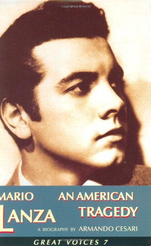 Mario Lanza: An American Tragedy (Great Voices 7)