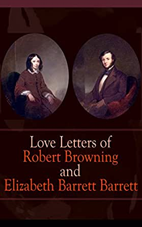 Love Letters Of Robert Browning And Elizabeth Barrett
