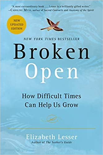 Elizabeth Lesser book cover: BROKEN OPEN: HOW DIFFICULT TIMES CAN HELP US GROW. Come explore 25 Poignant Despair Quotes for Courage, Personal Growth & Emotional Wellness.