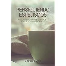 Persiguiendo espejismos: Historias de amores efímeros y eternos desencuentros (Spanish Edition)