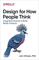 Design for How People Think: Using Brain Science to Build Better Products Front Cover