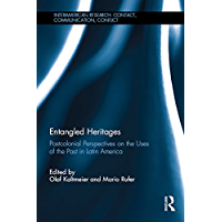 Entangled Heritages: Postcolonial Perspectives on the Uses of the Past in Latin America (InterAmerican Research: Contact, Communication, Conflict) (English Edition)