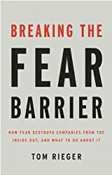Tom Rieger'sBreaking the Fear Barrier: How Fear Destroys Companies from the Inside Out, and What to Do About It [Hardcover]2011