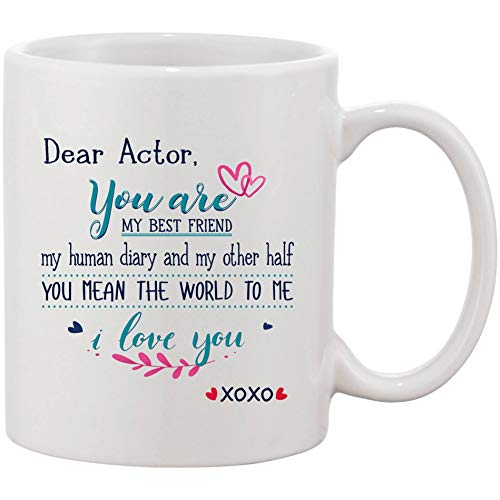 Coffee Mug Anniversary - Dear Actor You Are My Best Friend My Human Diary And My Other Half You Mean The World To Me I Love You - Birthday Gifts For Women, Men Mugs XoXo 11oz