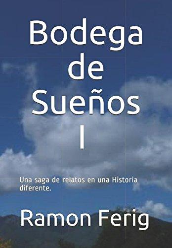 Bodega de Sueños I: Una saga de relatos  historicamente soñados (Ramon Ferig) (Spanish Edition) [Ramon Ferig] (Tapa Blanda)
