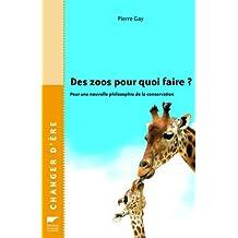 Des zoos pour quoi faire?: Pour une nouvelle philosophie de la