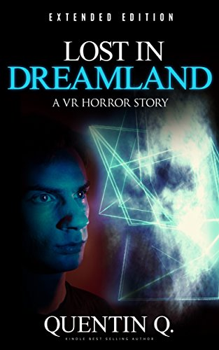 Lost In Dreamland - Extended Edition: A VR Horror Story (Horror Stories Book 1)