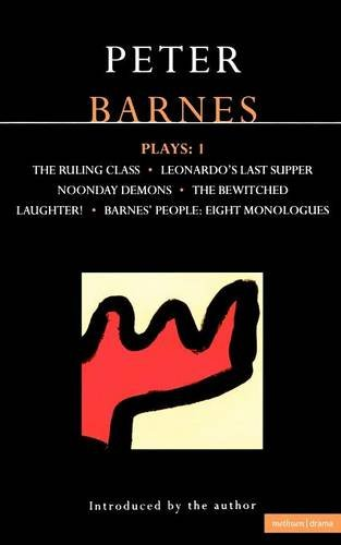 Barnes Plays: 1: The Ruling Class; Leonardo's Last Supper; Noonday Demons; The Bewitched; Laughter!; Barnes' People: Eight Monologues (Contemporary Dramatists) (Vol 1)