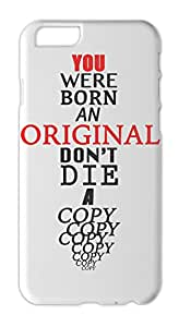 You Were Born An Original Don't Die A Copy Iphone 6 plastic case