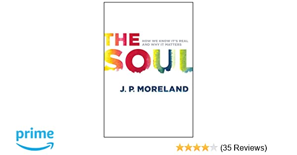 The Soul How We Know Its Real And Why It Matters J P Moreland  The Soul How We Know Its Real And Why It Matters J P Moreland   Amazoncom Books Thesis Statement For Persuasive Essay also Pollution Essay In English  Health Promotion Essay
