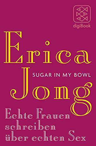 Sugar in My Bowl: Echte Frauen schreiben über echten Sex (German Edition) (Echte Jeans)