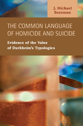 The Common Language of Homicide and Suicide: Evidence of the Value of Durkheim's Typologies (Criminal Justice: Recent Scholarship) by Lfb Scholarly Pub Llc