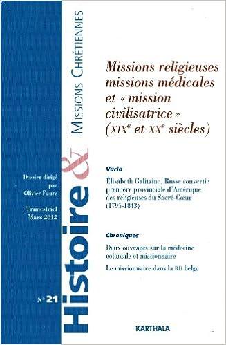 """En ligne téléchargement gratuit Histoire et Missions Chrétiennes N-021. Missions religieuses, missions médicales et """"mission civilisatrice"""" (XIXe et XXe siècles) pdf"""