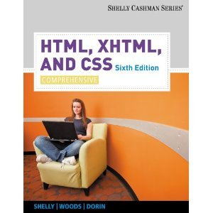 HTML, XHTML, and CSS: Comprehensive (Shelly Cashman Series) 6th (Sixth) Edition