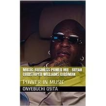 MUSIC  BUSINESS  POWER  MR . BRYAN CHRISTOPER  WILLIAMS  BIRDMAN :   POWER IN MUSIC