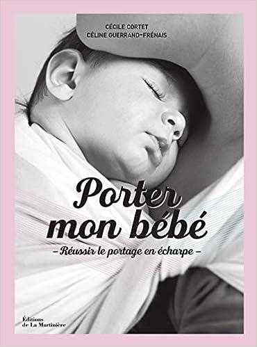 ceeae2a1574c Porter mon bébé. Réussir le portage en écharpe  Amazon.fr  Cecile Cortet, Celine  Guerrand-frenais  Livres