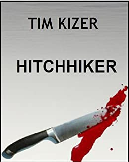 Hitchhiker---A Suspense Thriller by [Kizer, Tim]