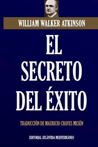 El secreto del Exito (Spanish Edition) [William Walker Atkinson] (Tapa Blanda)