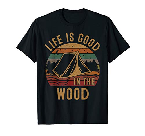 Camping Gifts Life is Good In the Wood Shirt Lovers Camper  T-Shirt