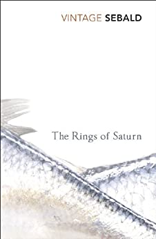The Rings Of Saturn by [Sebald, W G]