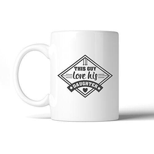 365 Printing This Guy Love His Daughter 11oz Coffee Mug Unique Gifts For New Dad