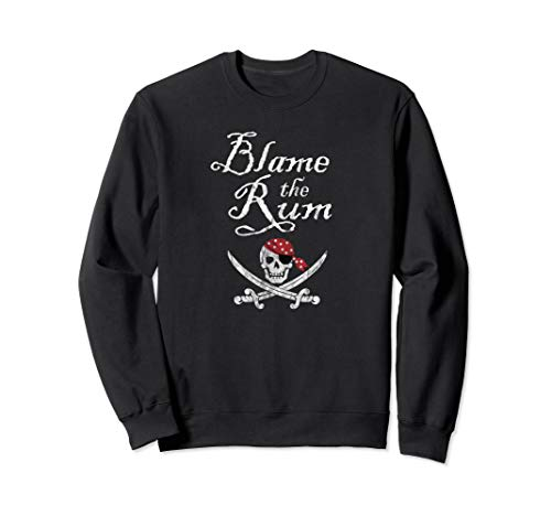 Talk Like a Pirate Day Blame The Rum Pirate Drinking Arrgh Sweatshirt ()