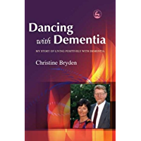 Dancing with Dementia: My Story of Living Positively with Dementia (English Edition)