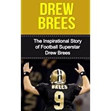 Drew Brees: The Inspirational Story of Football Superstar Drew Brees