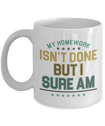 My Homework Isn't Done Funny Teenage Humor Coffee & Tea Gift Mug Cup For Biology, Physics, Engineering, Design, Business, Nursing, Dental, Law Or Med Student & High School Or College Students (11oz)