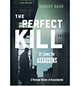 [(The Perfect Kill: 21 Laws for Assassins)] [Author: Robert Baer] published on (October, 2014)