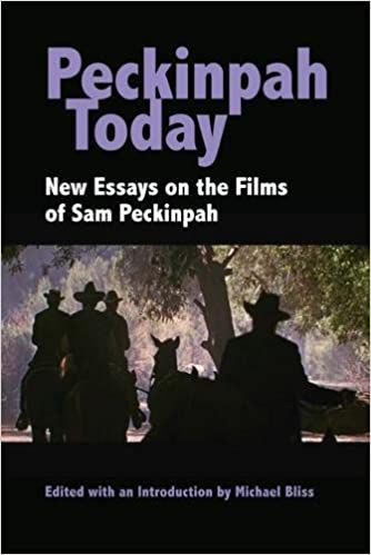 peckinpah today new essays on the films of sam peckinpah michael  peckinpah today new essays on the films of sam peckinpah michael bliss 9780809331062 com books