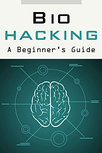 Biohacking: A Beginners' Guide to Successfully Employing Biohacks to  Improve Your Health, Life & Wellbeing