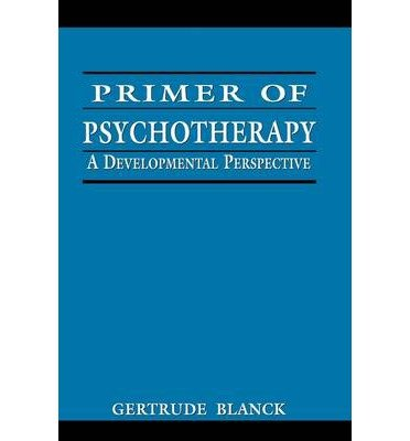 [(Primer of Psychotherapy: A Developmental Perspective)] [Author: Gertrude Blanck] published on (February, 2001) ebook