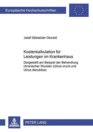 Kostenkalkulation für Leistungen im Krankenhaus: Dargestellt am Beispiel der Behandlung chronischer Wunden (Ulcus cruris und Ulcus decubitus) ... Universitaires Européennes) (German Edition) by Peter Lang GmbH, Internationaler Verlag der Wissenschaften