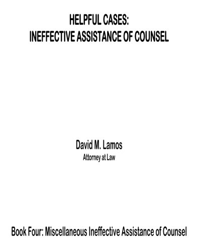 - Helpful Cases: Ineffective Assistance of Counsel/Miscellaneous Contexts (Volume 4)
