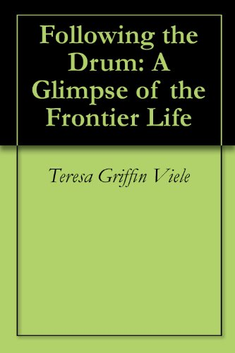 bfa51276cd13 Following the Drum  A Glimpse of the Frontier Life by  Teresa Griffin Viele
