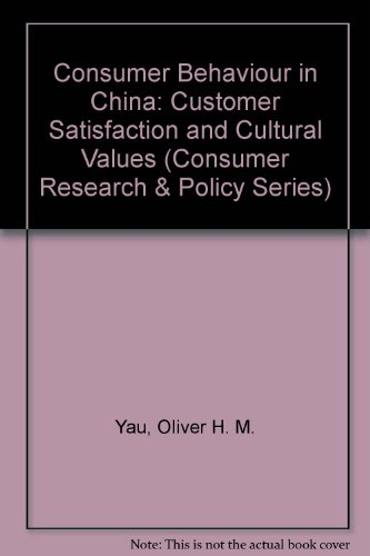 Consumer Behaviour in China: Customer Satisfaction and Cultural Values (Consumer Research and Policy)
