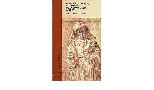 Historia del dibujo en España de la Edad Media a Goya Cuadernos Arte Cátedra: Amazon.es: Pérez Sánchez, Alfonso: Libros