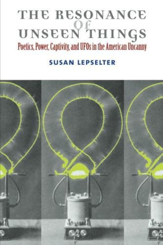 The Resonance of Unseen Things: Poetics, Power, Captivity, and UFOs in the American Uncanny