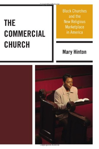 The Commercial Church: Black Churches and the New Religious Marketplace in America pdf