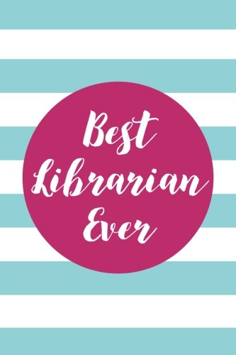 Best Librarian Ever (6x9 Journal): Lined Writing Notebook, 120 Pages – Preppy Aqua Blue and Fuchsia Pink Striped PDF