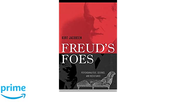 Freuds Foes: Psychoanalysis, Science, and Resistance (Polemics)