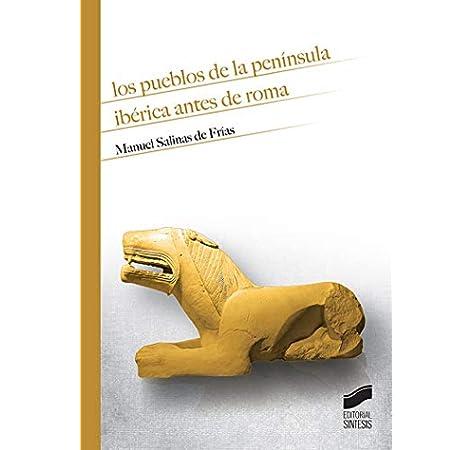 Los pueblos de la península ibérica antes de Roma: 02 Historia: Amazon.es: Salinas de Frías, Manuel: Libros