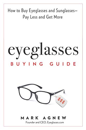 Eyeglasses Buying Guide: How to Buy Eyeglasses and Sunglasses -- Pay Less and Get ()