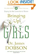 #3: Bringing Up Girls: Practical Advice and Encouragement for Those Shaping the Next Generation of Women