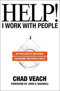 Book Cover: Help! I Work with People: Getting Good at Influence, Leadership, and People Skills