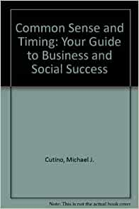Common Sense and Timing: Your Guide to Business and Social Success