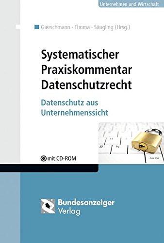 Systematischer Praxiskommentar Datenschutzrecht: Datenschutz aus Unternehmenssicht