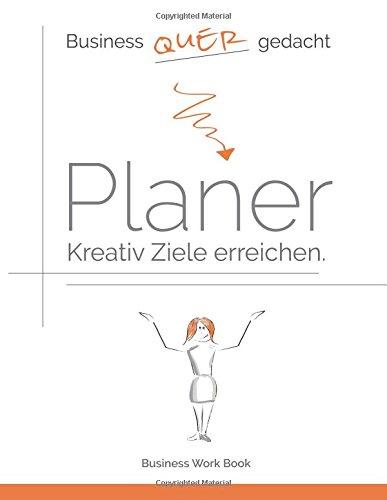 Der Business quer gedacht Planer: Kreativ Ziele erreichen.