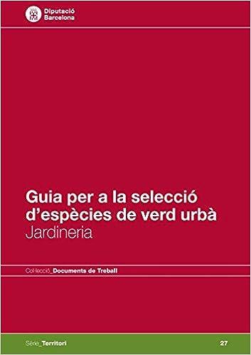 Descargas gratuitas para libros kindle Guia per a la selecció d'espècies de verd urbà: Jardineria (Documents de Treball. Sèrie Territori) in Spanish PDF RTF 8498037034